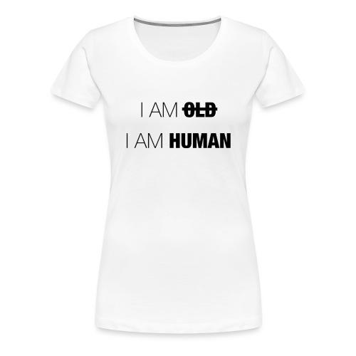 I AM OLD - I AM HUMAN - Women's Premium T-Shirt