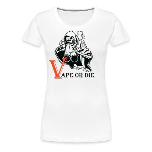 VAPE OR DIE 2 - Frauen Premium T-Shirt