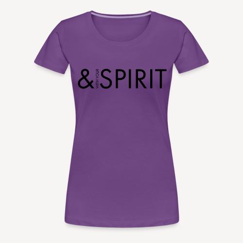 AND WITH YOUR SPIRIT - Women's Premium T-Shirt