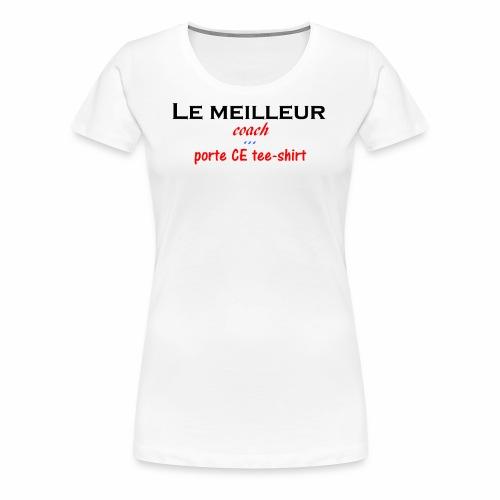 le meilleur coach porte ce tee shirt - T-shirt Premium Femme