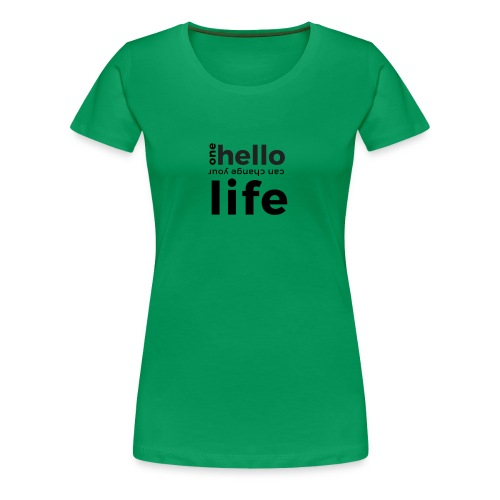 one hello can change your life - Frauen Premium T-Shirt