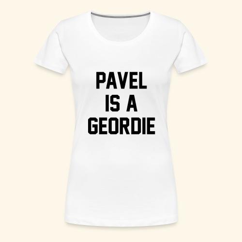 Pavel Is A Geordie - Women's Premium T-Shirt