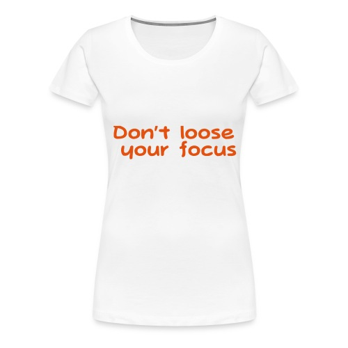dont loose - Frauen Premium T-Shirt