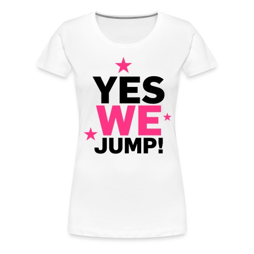 yes we jump - Frauen Premium T-Shirt