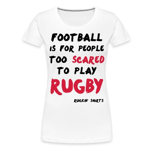 Too Scared To Play Rugby - Women's Premium T-Shirt