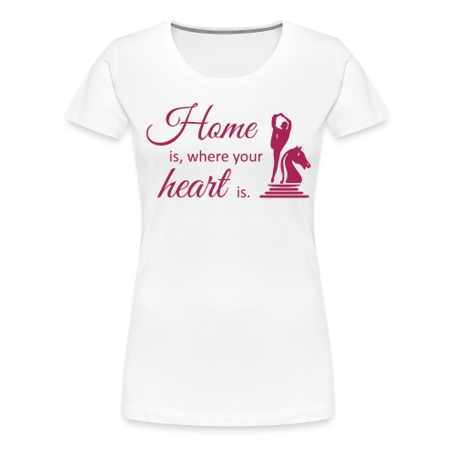 Homeiswhereyourheartis EDITION - Frauen Premium T-Shirt