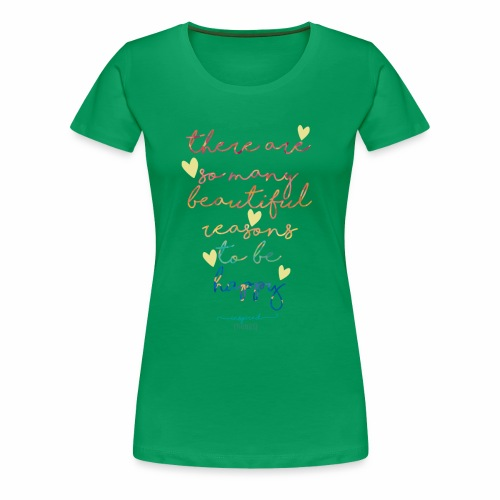There are so many beautiful reasons to be happy - Women's Premium T-Shirt