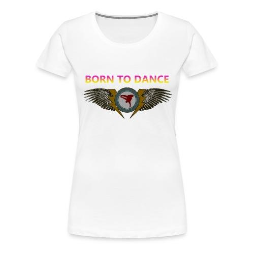 Born to dance - Vrouwen Premium T-shirt