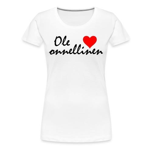Ole onnellinen - Naisten premium t-paita