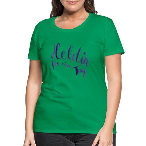 Heldin für einen Tag - Frauen Premium T-Shirt