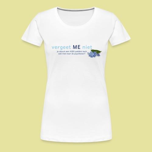 Vergeet ME Niet Slogan 2 - Vrouwen Premium T-shirt