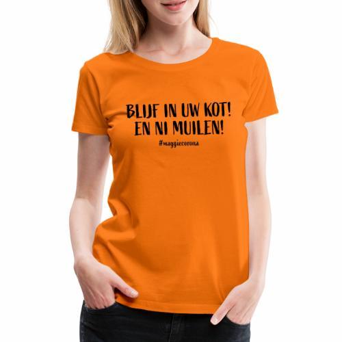 Blijf In Uw Kot - Vrouwen Premium T-shirt