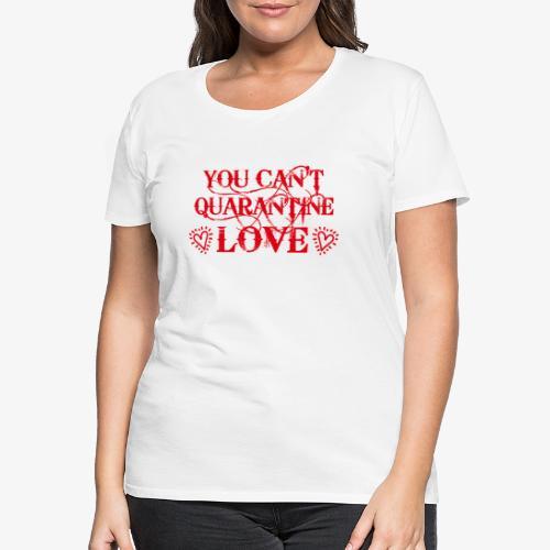 01 You Can't Quarantine Love Liebe Spruch Maske - Frauen Premium T-Shirt