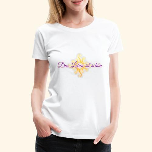 Das Leben ist schön 🌞 - Frauen Premium T-Shirt