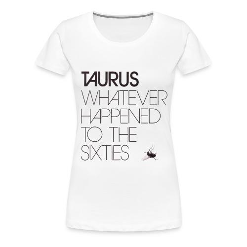 Taurus - Whatever happened to the sixties - Dame premium T-shirt