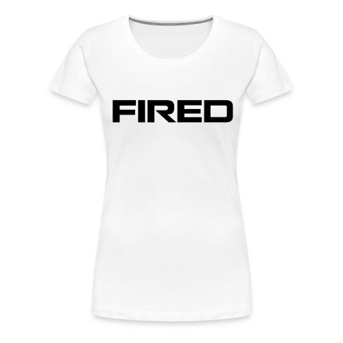 fired - Women's Premium T-Shirt