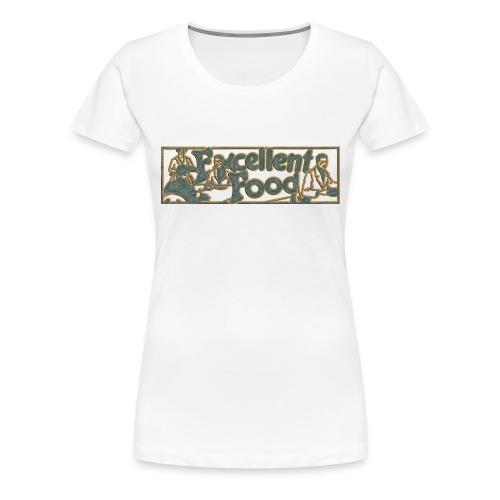 Excellent Food - Frauen Premium T-Shirt