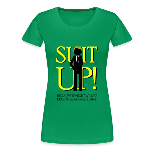 How I Met Your Mother suit up because tonight will - Camiseta premium mujer