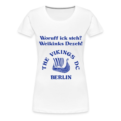 Woruff ick steh -- The Vikings DC Berlin - Frauen Premium T-Shirt