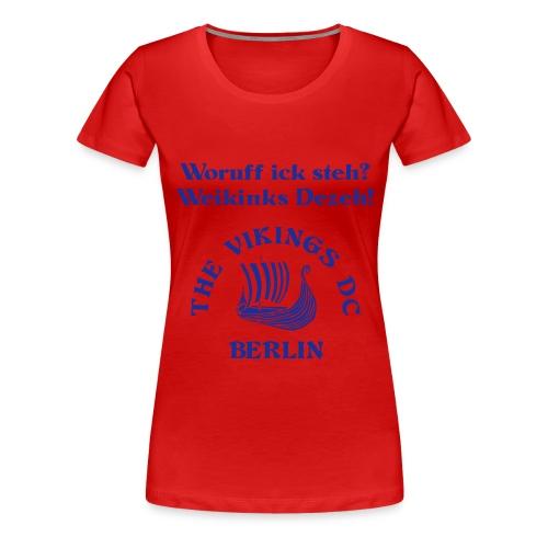 Woruff ick steh -- The Vikings DC Berlin - Frauen Premium T-Shirt