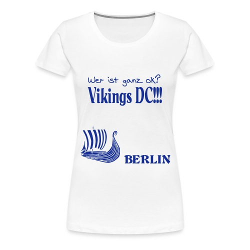 Ganz OK -- The Vikings DC Berlin - Frauen Premium T-Shirt