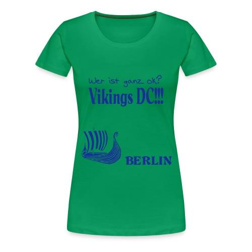 Ganz OK -- The Vikings DC Berlin - Frauen Premium T-Shirt