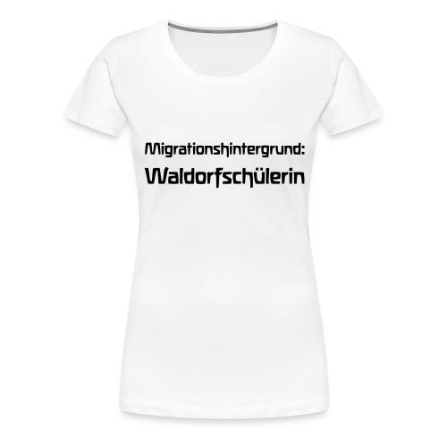 Migrationshintergrund Waldorfschülerin - Frauen Premium T-Shirt