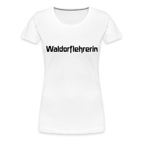 Waldorflehrerin - Frauen Premium T-Shirt