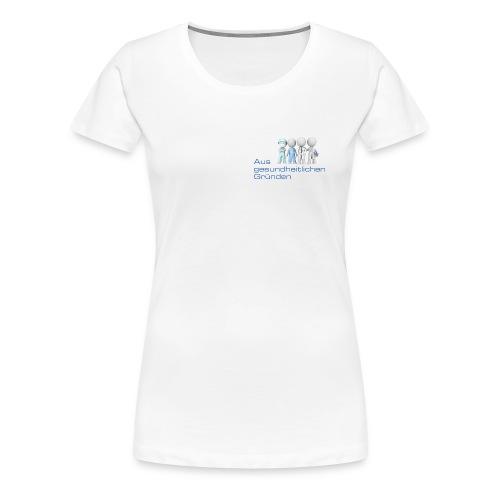 Aus gesundheitlichen Gründen - Frauen Premium T-Shirt