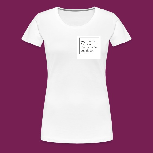 Jag är dum men inte dummare än vad du är - Premium-T-shirt dam