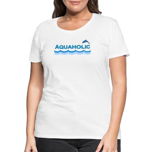 Aquaholic - Women's Premium T-Shirt