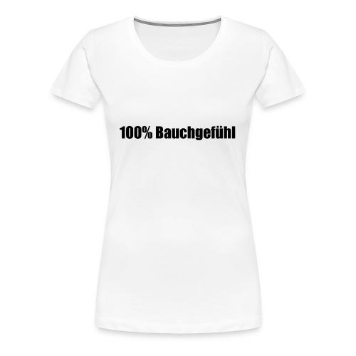 100% Bauchgefühl - Frauen Premium T-Shirt