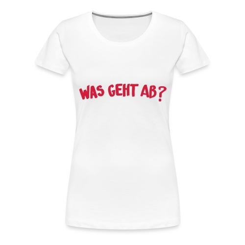 Was geht ab - Frauen Premium T-Shirt