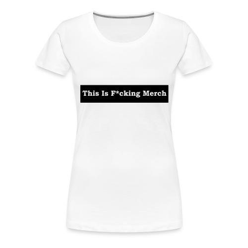 This is F*cking Merch - Dame premium T-shirt