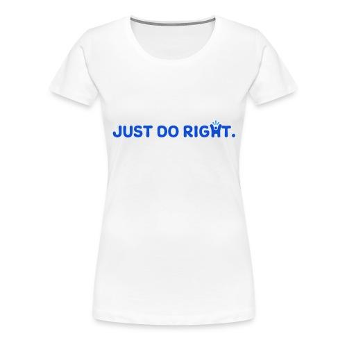 Just Do Right - Happy-Me - Women's Premium T-Shirt