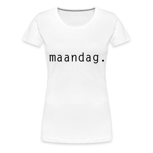 maandag. - Vrouwen Premium T-shirt