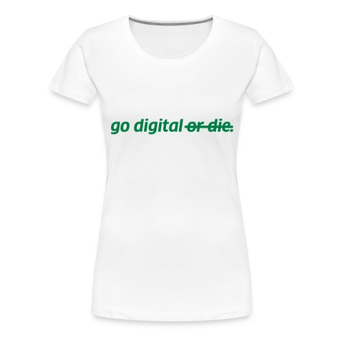go digital or die - Frauen Premium T-Shirt