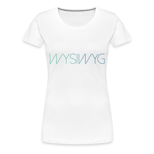 WYSIWYG - Vrouwen Premium T-shirt