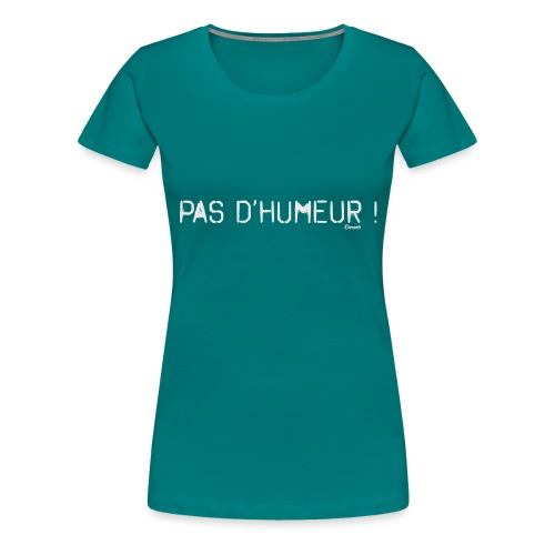 *NEW* Mauvaise humeur ! (F) - T-shirt Premium Femme