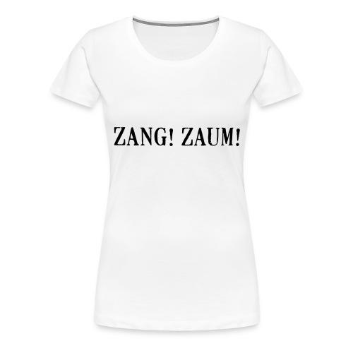 Zang! Zaum - Women's Premium T-Shirt