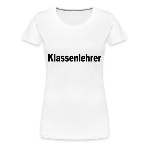 Lehrer Klassenlehrer Abi - Frauen Premium T-Shirt