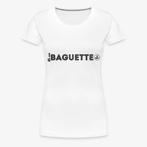 We Are Baguette Straight By Catwo - T-shirt Premium Femme