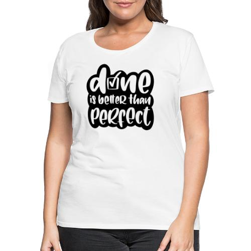 Done is better than perfect - Frauen Premium T-Shirt