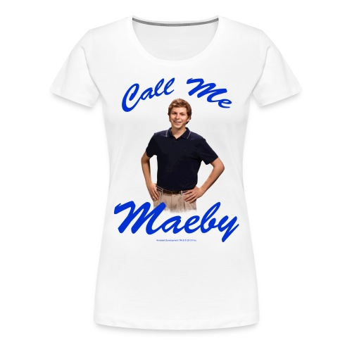 ArrestedDevelopment Call me Maeby - Frauen Premium T-Shirt