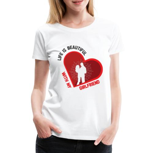 Das Leben mit meiner Freundin ist schön - Frauen Premium T-Shirt