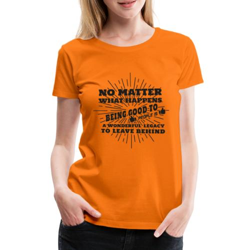 Egal was passiert, Sei gut zu anderen Leuten - Frauen Premium T-Shirt