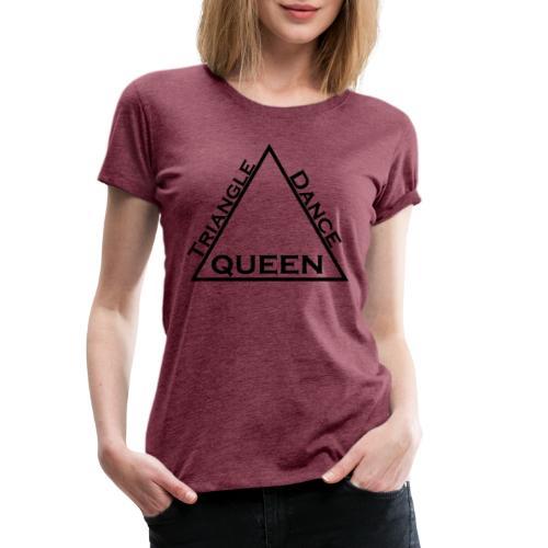 Triangle Dreieck Dance Tanz Queen Königin - Frauen Premium T-Shirt