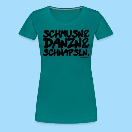 Schmusn & Danzn & Schnapsln. - Frauen Premium T-Shirt