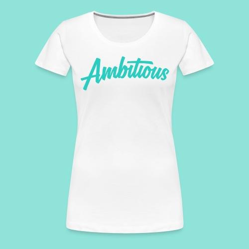 Ambitious - Vrouwen Premium T-shirt