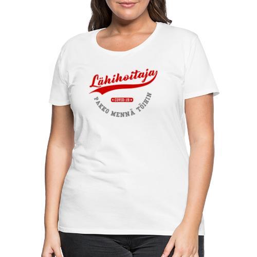Lähihoitaja - pakko mennä töihin - Naisten premium t-paita